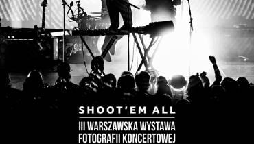 Shoot'em All. Warszawska Wystawa Fotografii Koncertowej