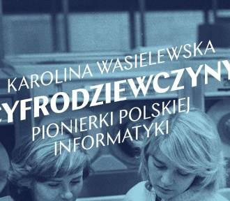 """""""Cyfrodziewczyny"""" Karolina Wasielewska. Przeczytaj fragment i WYGRAJ EGZEMPLARZ KSIĄŻKI"""