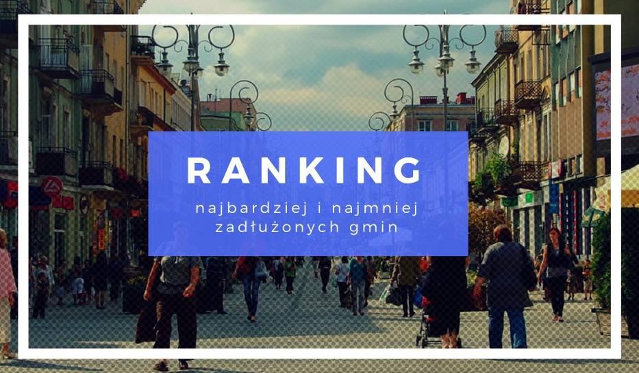 Najbardziej i najmniej zadłużone gminy w Polsce. RANKING przed wyborami samorządowymi 2018 r. Sprawdź, czy to czas na zmianę władzy!
