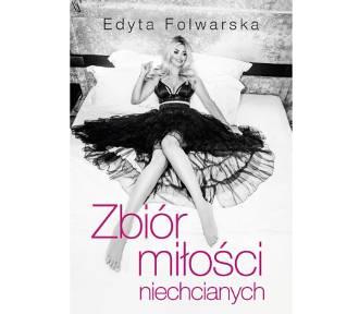 """""""Zbiór miłości niechcianych"""", czyli książka Edyty Folwarskiej o poszukiwaniu miłości w wielkim"""