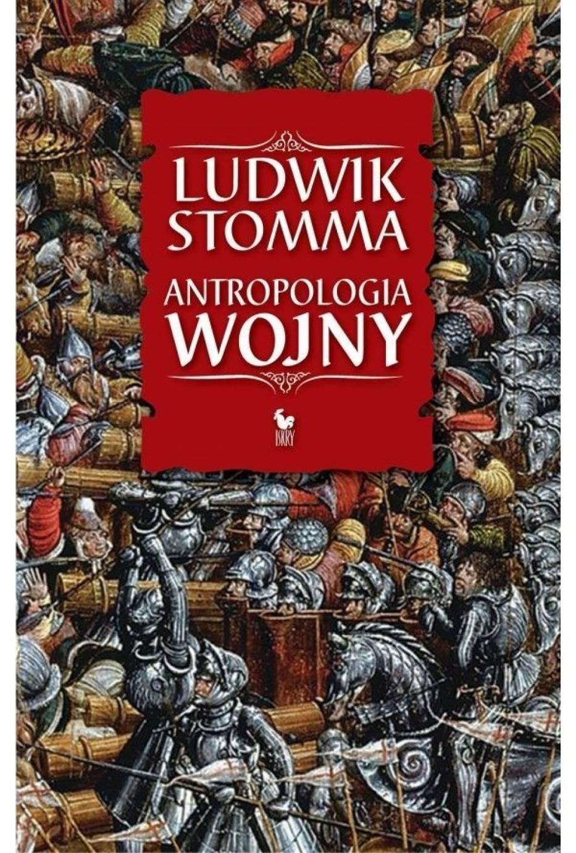 Ludwik Stomma, Antropologia wojny, Wydawnictwo Iskry, Warszawa 2014