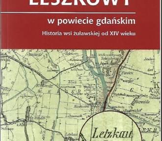 Leszkowy okiem historyka. Nowa książka o historii żuławskiej wsi i jej pierwszych osadnikach