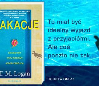 """Nowość wydawnicza - """"Wakacje"""" autorstwa T.M. Logana. Do wygrania w konkursie!"""