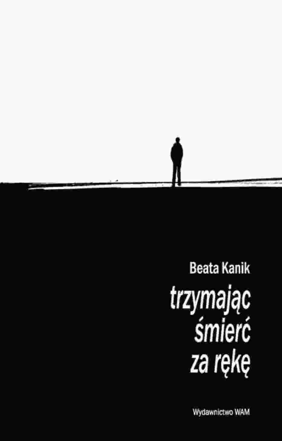 """Beata Kanik """"Trzymając śmierć za rękę"""""""