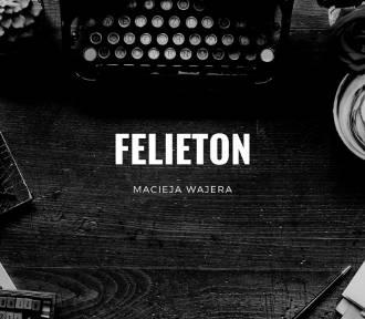 Felieton Macieja Wajera. Pałki na weselu