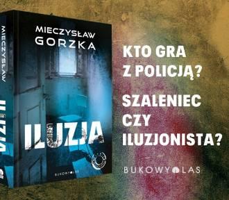 Najnowszy kryminał Mieczysława Gorzki - ILUZJA już w księgarniach! Konkurs