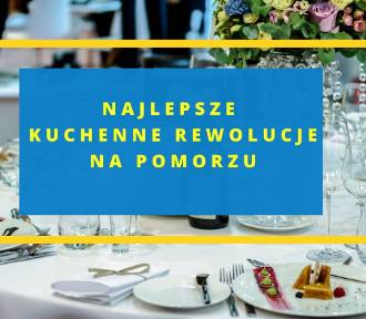 TOP 17 udanych kuchennych rewolucji na Pomorzu!