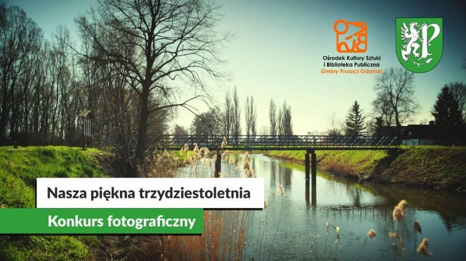 Gmina Pruszcz. Nasza piękna trzydziestoletnia – konkurs fotograficzny. Chwytajcie za aparaty i telefony!