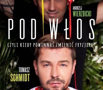 """""""Pod włos, czyli kiedy powinnaś zmienić fryzjera?"""" to poradnik i autobiografia - mówi Tomasz Schmidt"""