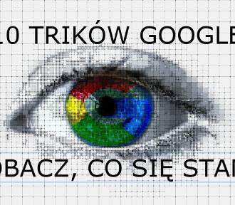Ukryte tricki Google 2019. Wpisz te słowa w przeglądarkę i zobacz, co się stanie!
