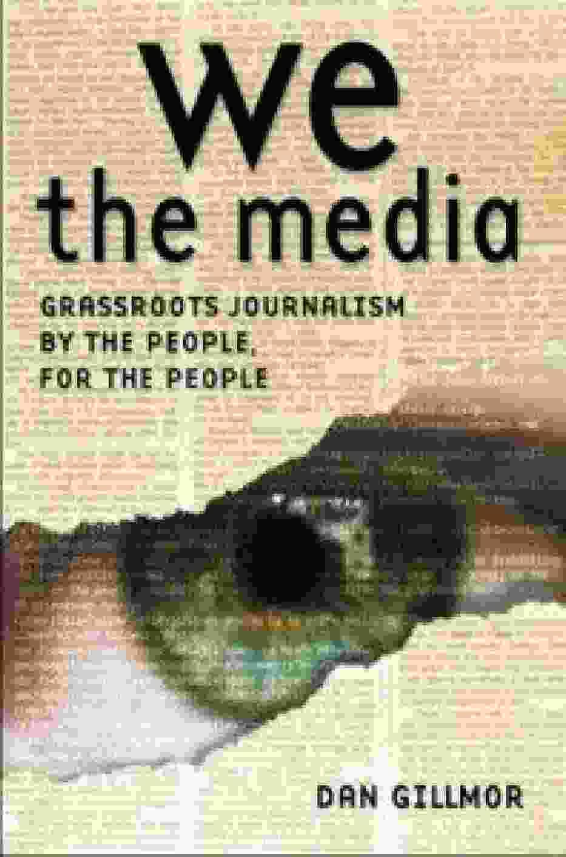 "Dan Gillmor ""We the media"""