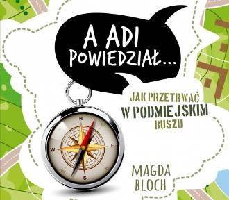 """Magda Bloch. """"A Adi powiedział"""". Nigdy nie jest za późno na wyprawę na biwak...."""