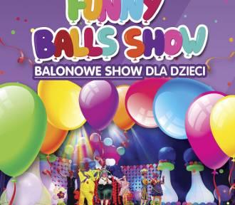 Interaktywne widowisko dla całej rodziny, 12 grudnia - FUNNY BALLS SHOW
