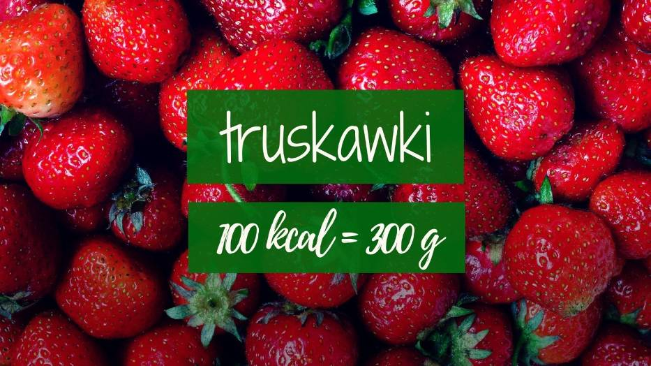 Truskawki: 100 kcal = 300 g