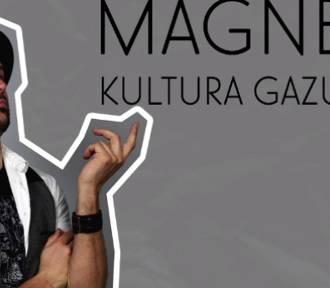 """""""Magnes. Kultura Gazura"""" (odc. 13)"""