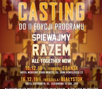 Casting do II edycji Śpiewajmy Razem. All Together Now