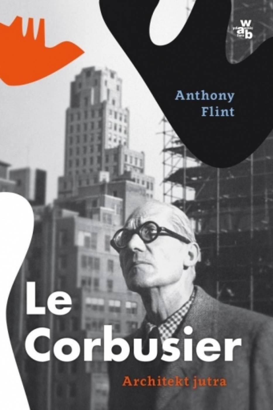 4. Le Corbusier. Architekt jutra, Anthony Flint
