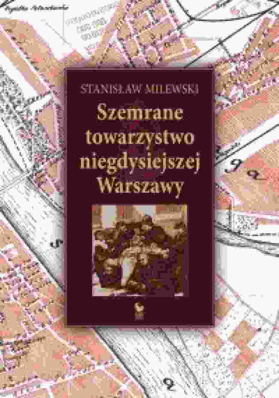 """Stanisław Milewski """"Szemrane towarzystwo niegdysiejszej Warszawy"""""""