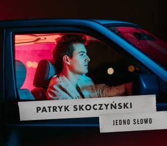 """Patryk Skoczyński przedstawia """"Jedno słowo"""" - to nowy utwór na pierwszą płytę"""