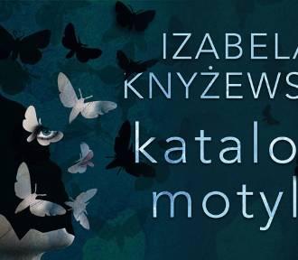 """""""Katalog motyli"""" – kryminał Izabeli Knyżewskiej z inteligentnie skrojoną intrygą..."""