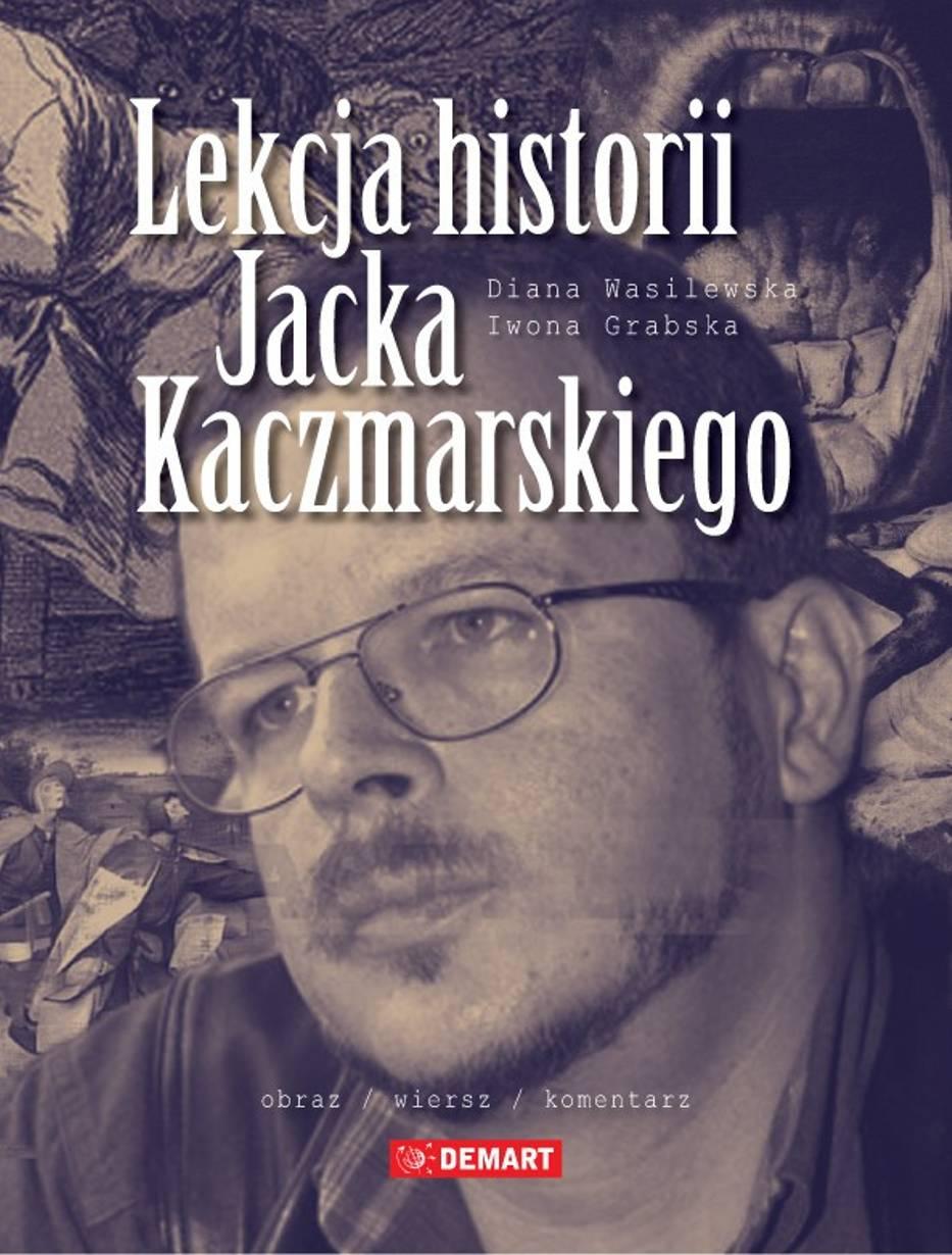 Nowość Na Rynku Wydawniczym Lekcja Historii Jacka Kaczmarskiego