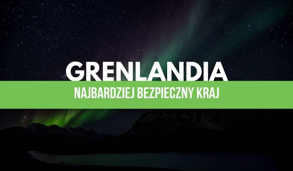 Grenlandia, podobnie jak Dania, została uznana za kraj wyjątkowo bezpieczny