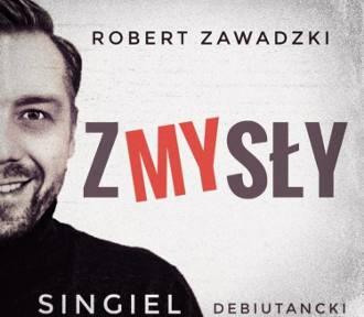 Słyszeliście już singiel Roberta Zawadzkiego?