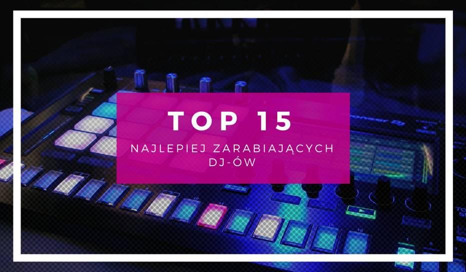 TOP15 najlepiej zarabiających DJ-ów