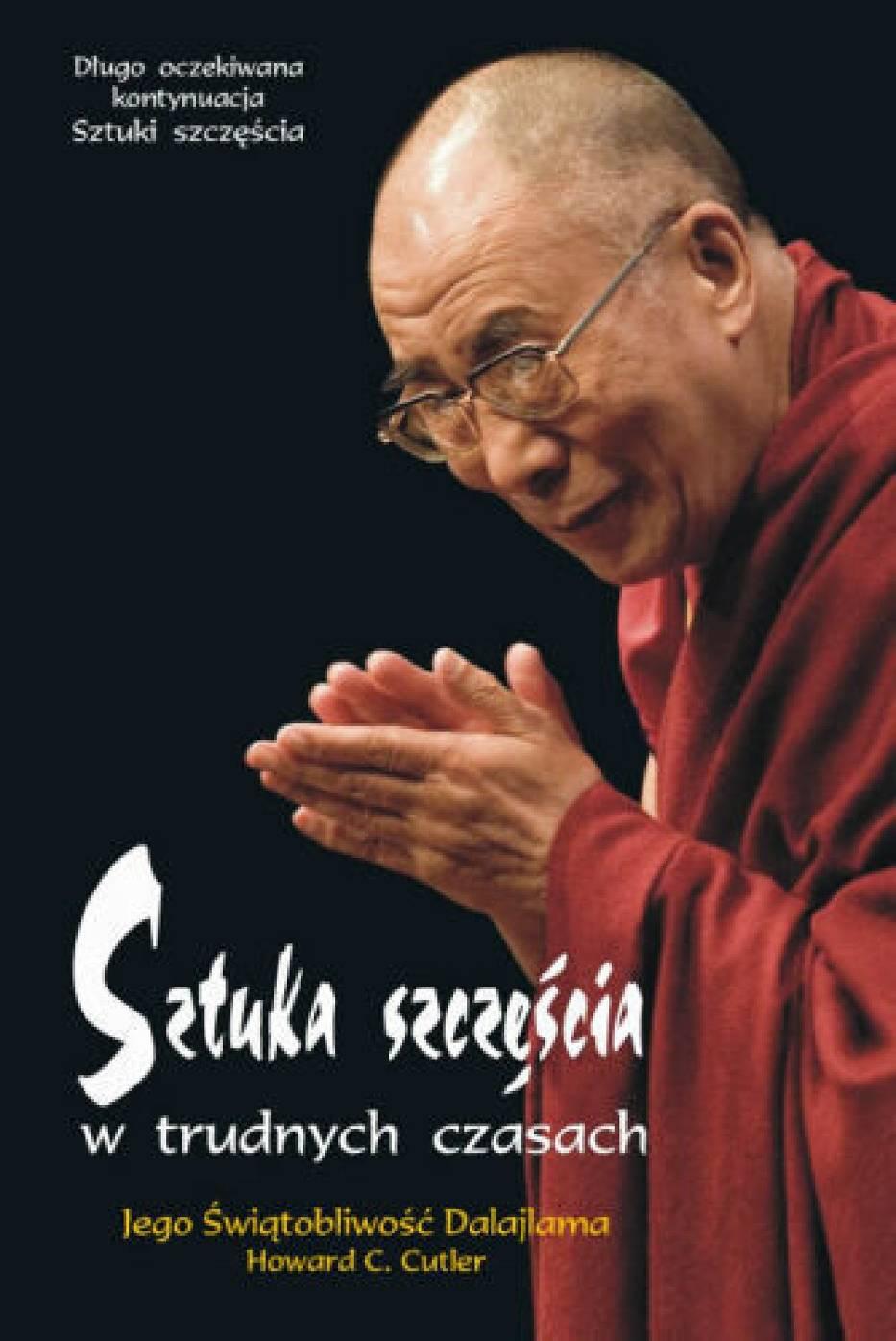 """""""Sztuka szczęścia w trudnych czasach"""" Dalajlama, Howard C"""