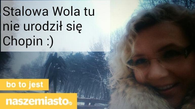 Stalowa Wola tu nie urodził się Chopin :)