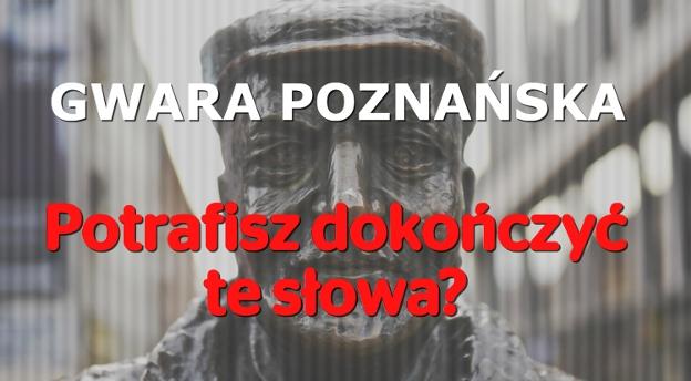 Gwara poznańska: Dasz radę dokończyć te 13 słów?